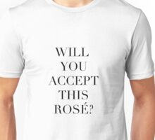 Will you accept this rosé? Unisex T-Shirt