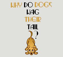 Why do dogs wag their tail? Unisex T-Shirt