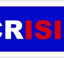 Bumper Sticker 2016 Series: CRISIS Sticker
