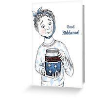 Good Riddance! Greeting Card