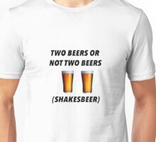 Two Beers or not two beers ( Adult Humour ) Unisex T-Shirt