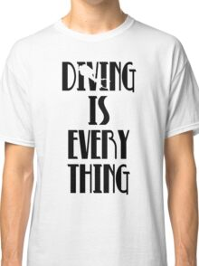 Diving is Everything (Black) Classic T-Shirt
