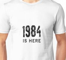 1984 Is Here Unisex T-Shirt
