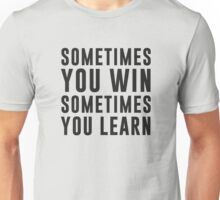 Sometimes you win, sometimes you learn Unisex T-Shirt