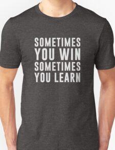 Sometimes you win, sometimes you learn T-Shirt