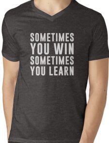 Sometimes you win, sometimes you learn Mens V-Neck T-Shirt