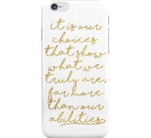 It is our choices that show what we truly are iPhone Case/Skin
