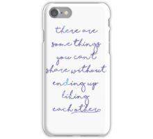 There are some things you can't share iPhone Case/Skin