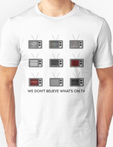 We Don't Believe What's On TV T-Shirt
