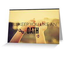 I'll Keep You Like An Oath Greeting Card