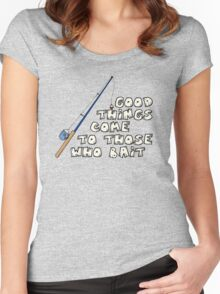 Good things come to those who bait Women's Fitted Scoop T-Shirt