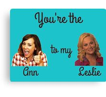 You're the Ann to my Leslie: Parks and Recreation Canvas Print