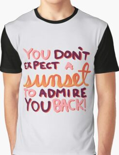 You Don't Expect a Sunset to Admire You Back! Graphic T-Shirt