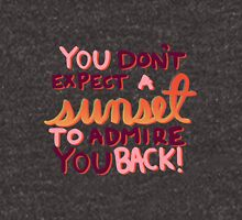 You Don't Expect a Sunset to Admire You Back! Unisex T-Shirt