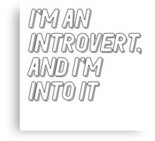 I'm An Introvert, And I'm Into It Canvas Print