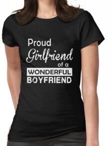 PROUD GIRLFRIEND OF A WONDERFUL BOYFRIEND Womens Fitted T-Shirt