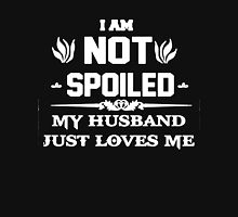 I'm Not Spoiled My Husband Just Love Me Womens Fitted T-Shirt
