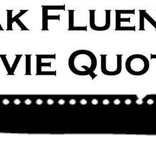 I Speak Fluently in Movie Quotes (Black) Sticker
