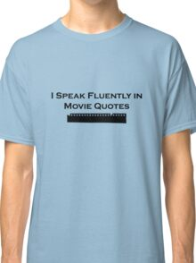 I Speak Fluently in Movie Quotes (Black) Classic T-Shirt