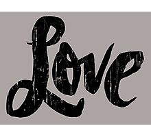 Bold Love Hand Lettering - Modern Distressed Calligraphy Word for Valentine - Black Photographic Print