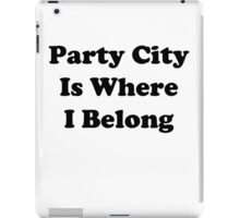 Party City Is Where I Belong iPad Case/Skin