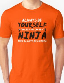 Always Be Yourself Unless You Can Be A Ninja Unisex T-Shirt