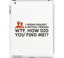 How the hell did you find me ?! iPad Case/Skin