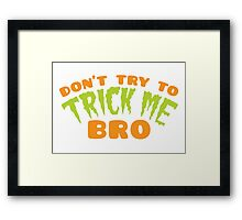 Don't TRY to TRICK me BRO Framed Print