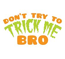 Don't TRY to TRICK me BRO Photographic Print