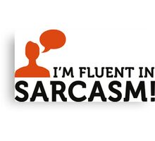 "I am fluent in ""sarcasm"" Canvas Print"