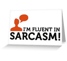 "I am fluent in ""sarcasm"" Greeting Card"