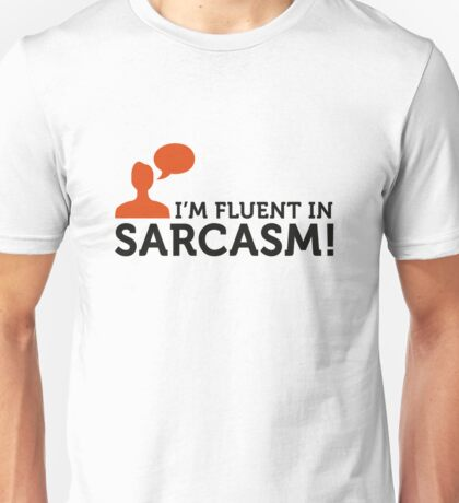 "I am fluent in ""sarcasm"" Unisex T-Shirt"