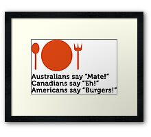 "Everyone says ""Hi"", but Americans say ""Burgers"". Framed Print"