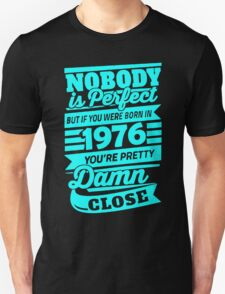 Nobody is perfect but if you were born in 1976 T-Shirt