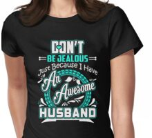 Don't Be Jealous Just Because I Have An Awesome Husband Womens Fitted T-Shirt