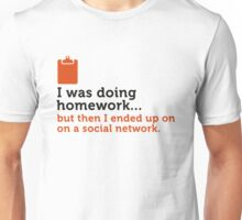 I did my homework and then ... Unisex T-Shirt