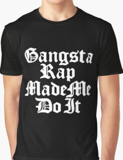 Gangsta Rap Made Me Do It Graphic T-Shirt