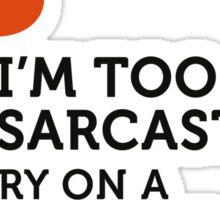 I m too sarcastic for a normal conversation! Sticker
