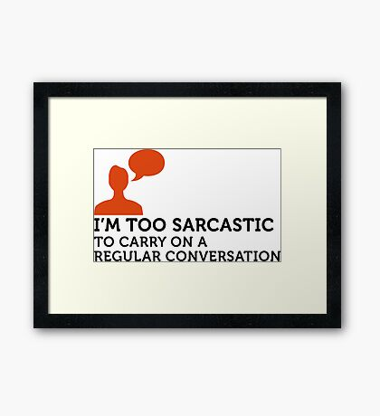 I m too sarcastic for a normal conversation! Framed Print