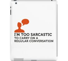 I m too sarcastic for a normal conversation! iPad Case/Skin