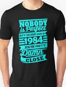 Nobody is perfect but if you were born in 1984 T-Shirt