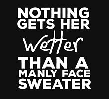 Nothing Gets her Wetter Than A Manly Face Sweater Unisex T-Shirt