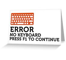 Error: No keyboard. Please press F1! Greeting Card
