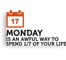 Spend 1/7 of life on Mondays? Shit! Canvas Print