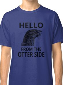 Hello From The Otter Side Classic T-Shirt
