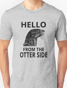 Hello From The Otter Side Unisex T-Shirt