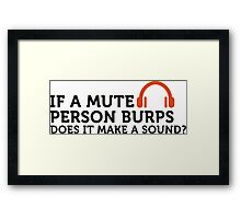 If a mute person burps .... Framed Print