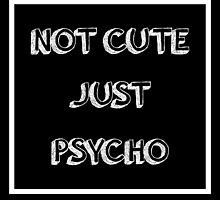 Cool Not Cute Just Psycho by Biodes