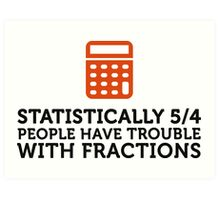 Statistics show that 5/4 of the people ... Art Print