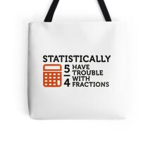 Statistics show that 5/4 of the people ... Tote Bag